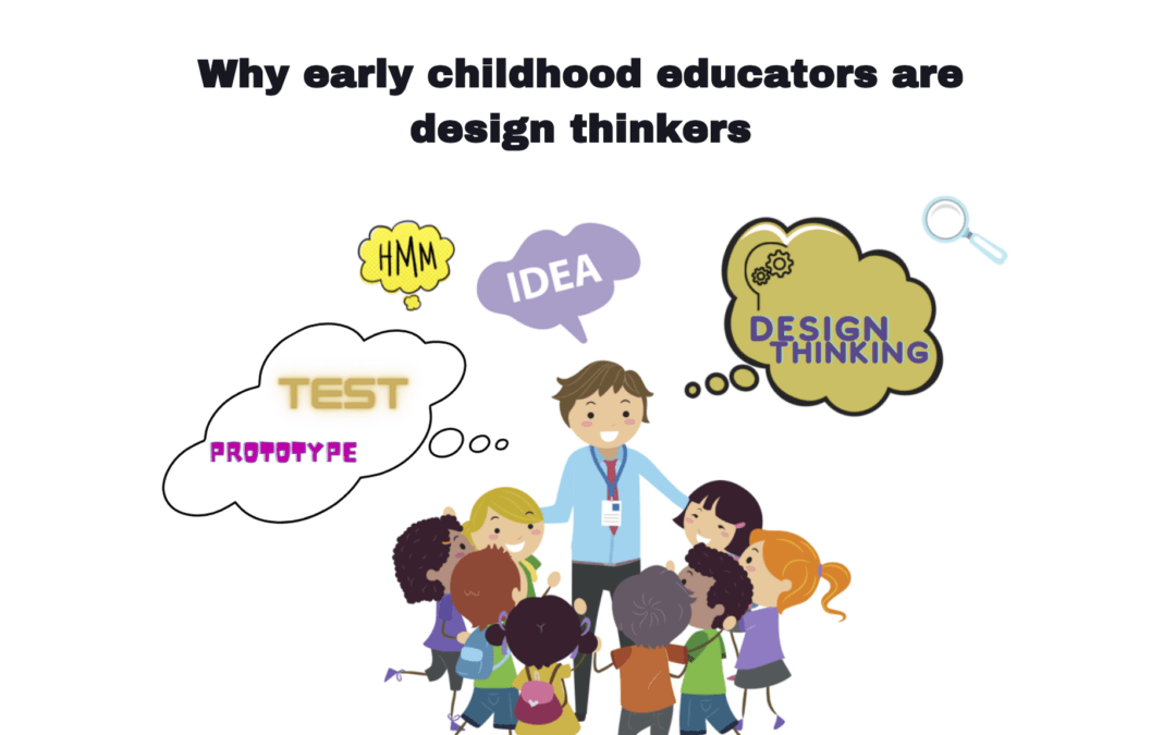 Why Early Childhood Educators Are Design Thinkers