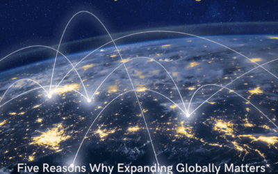 Five Reasons Why Expanding Globally Matters Right Now!