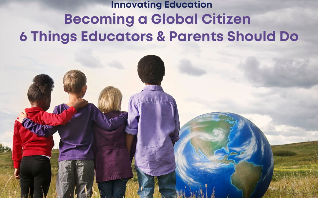 Innovating Education: Becoming a Global Citizen – 6 Things To Do.